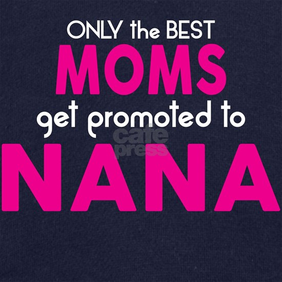 BEST MOMS GET PROMOTED TO NANA