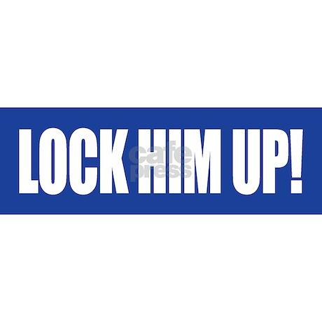 Lock Him Up Bumper Bumper Sticker By Cpshirts