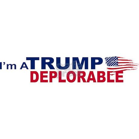 Im a trump deplorable bumper bumper sticker im a trump deplorable bumper sticker