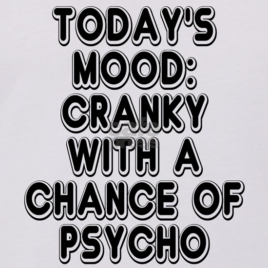 Cranky With A Chance Of Psycho
