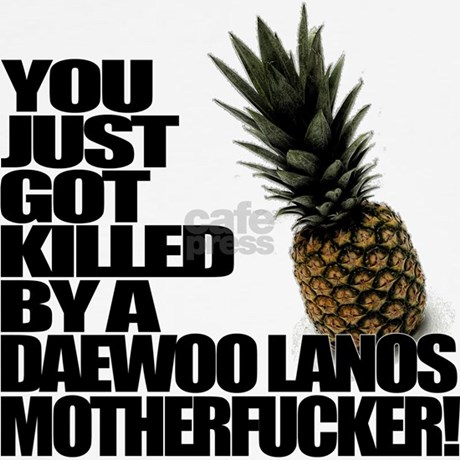 Pineapple Express - Killed by a Daewoo Lanos Maternity T-Shirt ...