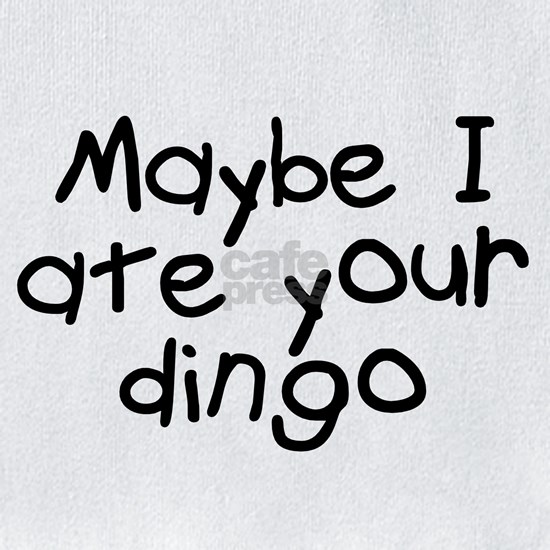 Maybe I Ate Your Dingo