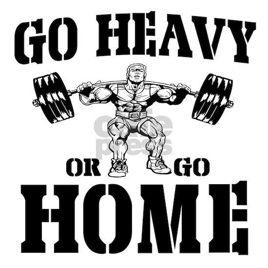 Go Heavy Or Go Home black