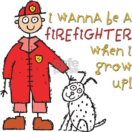 i wanna be a firefighter